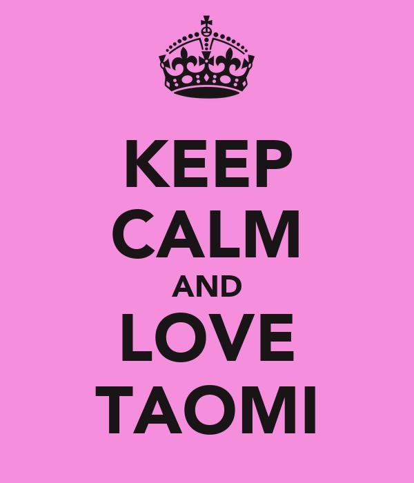 KEEP CALM AND LOVE TAOMI