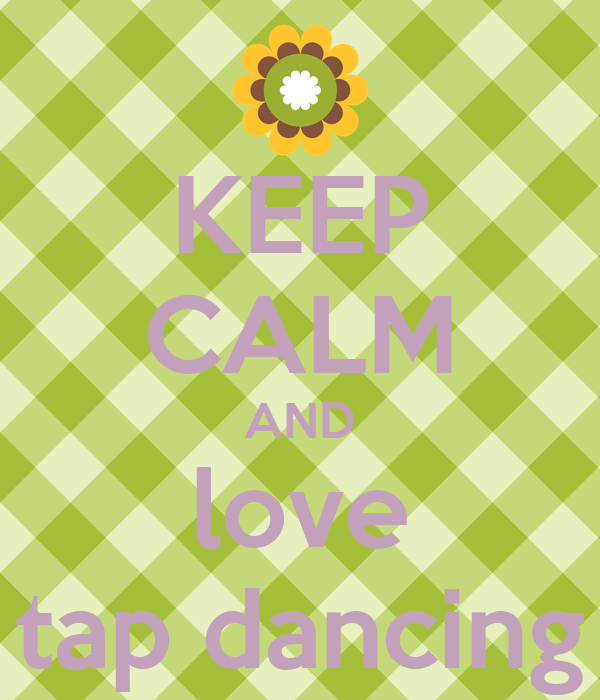 KEEP CALM AND love tap dancing