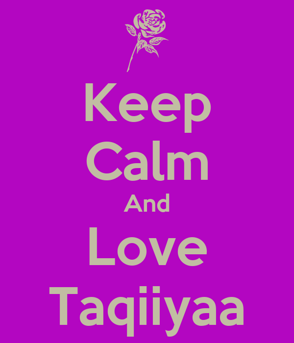 Keep Calm And Love Taqiiyaa