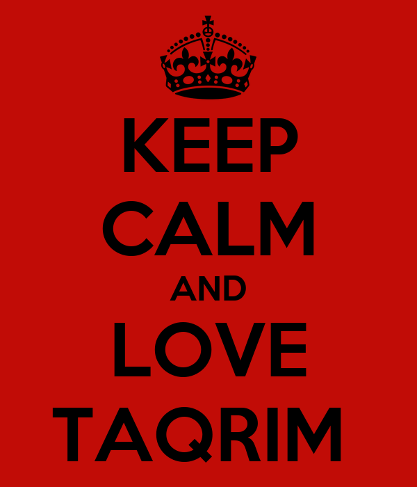 KEEP CALM AND LOVE TAQRIM