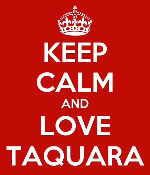 KEEP CALM AND LOVE TAQUARA