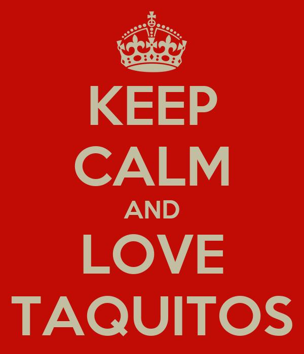 KEEP CALM AND LOVE TAQUITOS