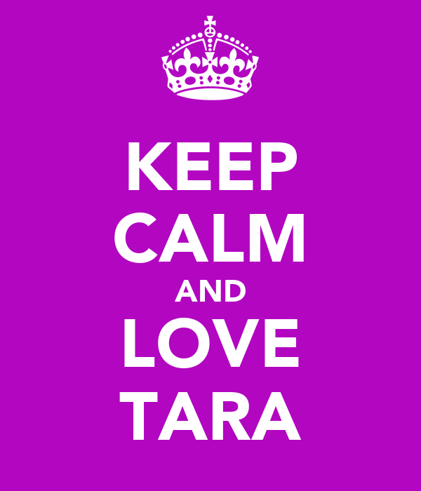 KEEP CALM AND LOVE TARA