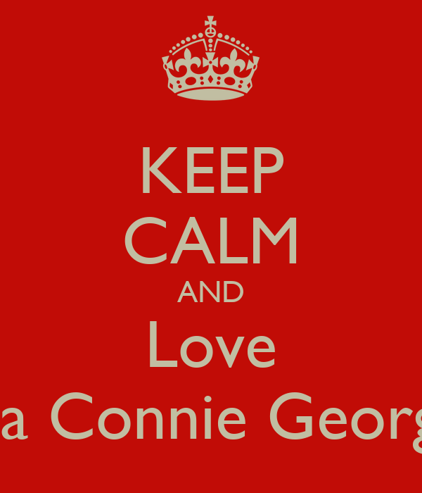 KEEP CALM AND Love Tara Connie Georgina
