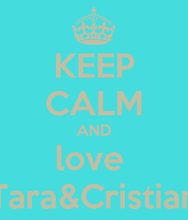 KEEP CALM AND love  Tara&Cristian