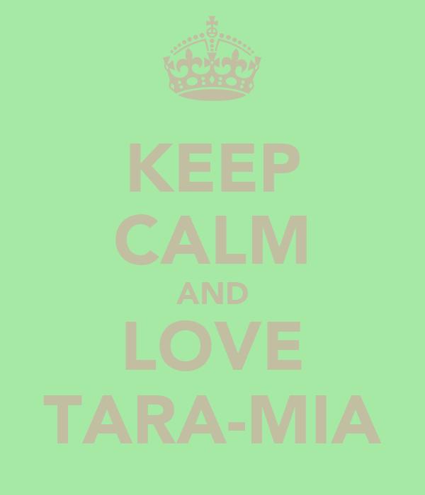 KEEP CALM AND LOVE TARA-MIA