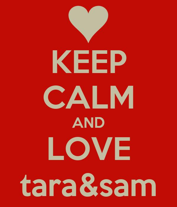 KEEP CALM AND LOVE tara&sam