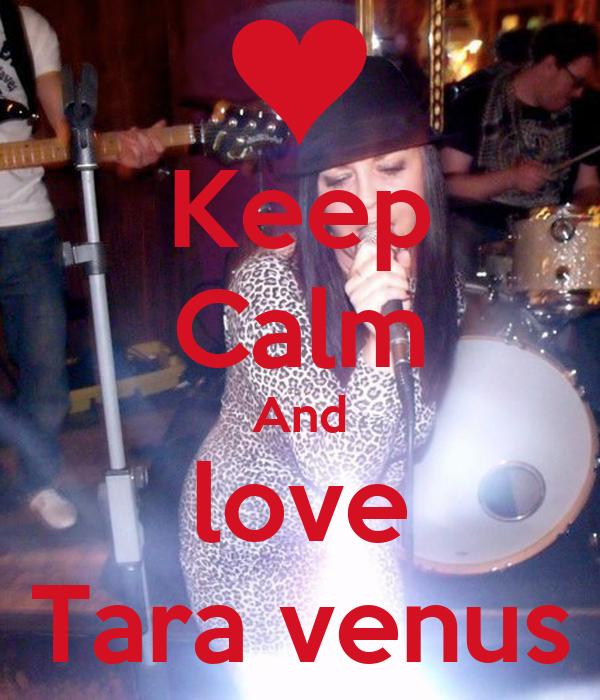 Keep Calm And love Tara venus