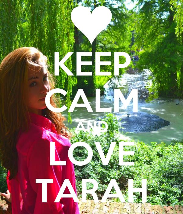 KEEP CALM AND LOVE TARAH