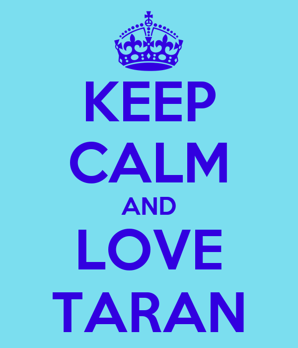KEEP CALM AND LOVE TARAN