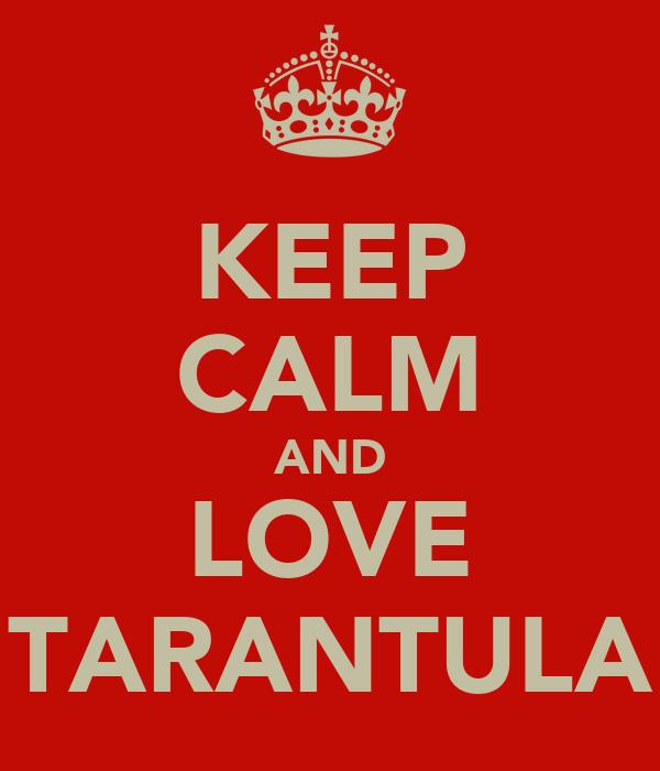 KEEP CALM AND LOVE TARANTULA
