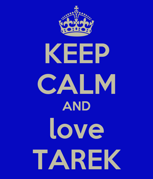 KEEP CALM AND love TAREK