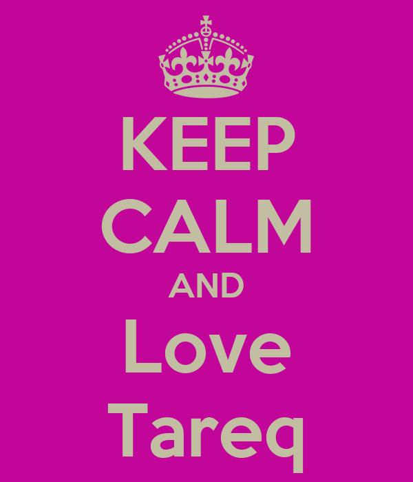 KEEP CALM AND Love Tareq
