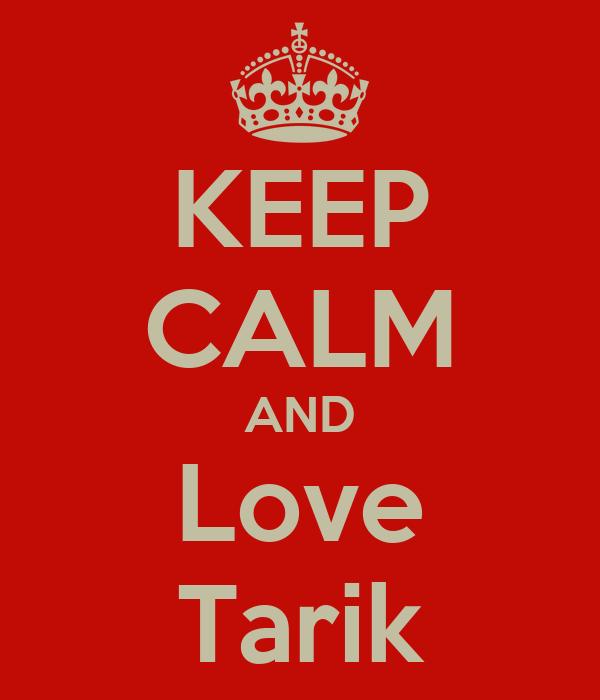 KEEP CALM AND Love Tarik