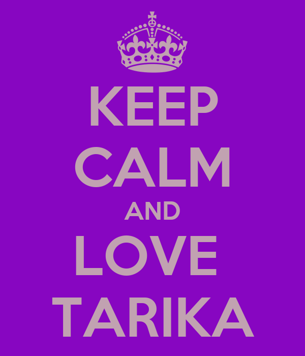 KEEP CALM AND LOVE  TARIKA