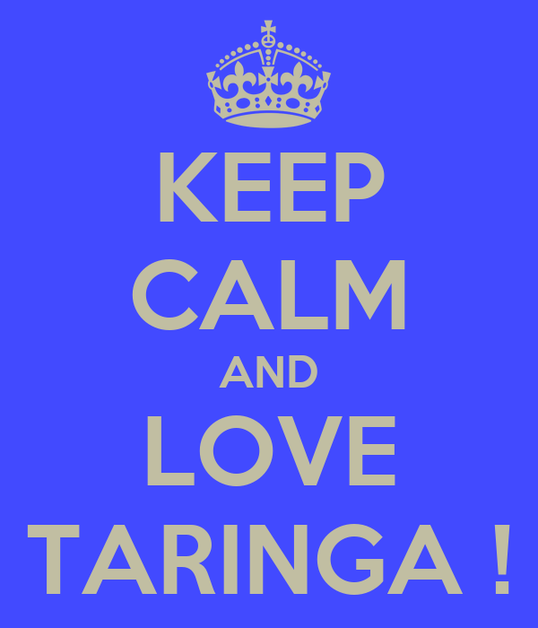 KEEP CALM AND LOVE TARINGA !