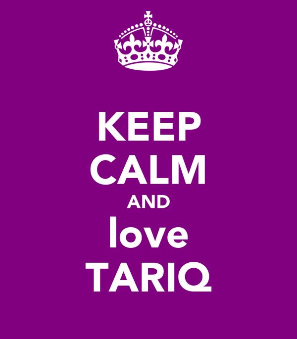 KEEP CALM AND love TARIQ