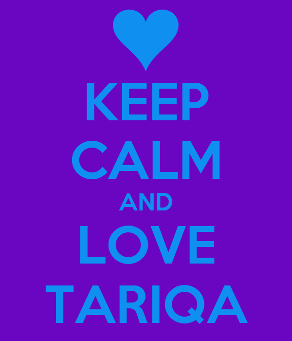 KEEP CALM AND LOVE TARIQA