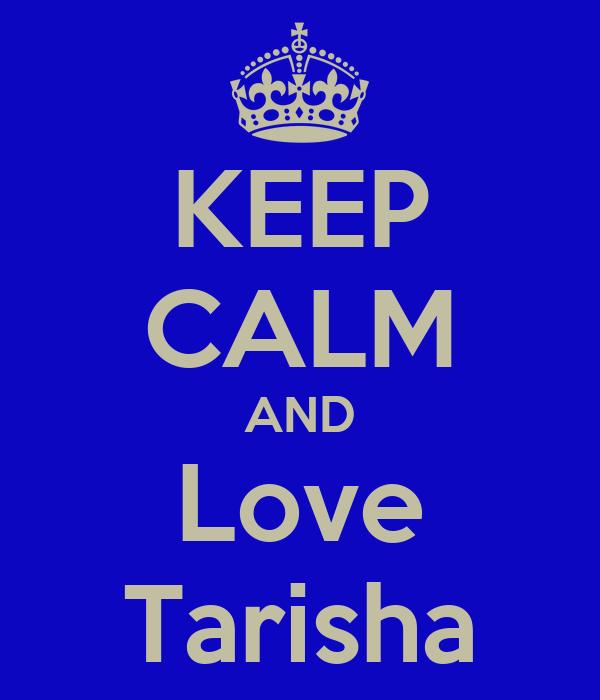 KEEP CALM AND Love Tarisha