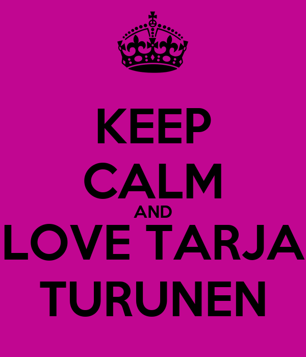 KEEP CALM AND LOVE TARJA TURUNEN