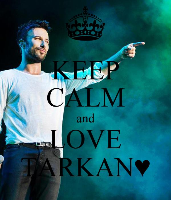 KEEP CALM and LOVE TARKAN♥
