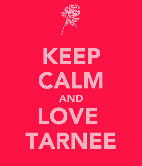 KEEP CALM AND LOVE  TARNEE