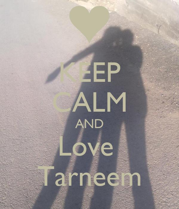KEEP CALM AND Love  Tarneem
