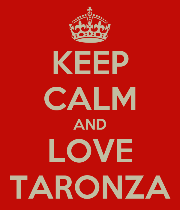 KEEP CALM AND LOVE TARONZA