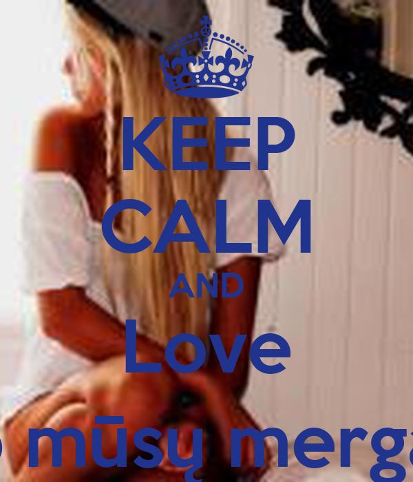 KEEP CALM AND Love Tarp mūsų mergaičių