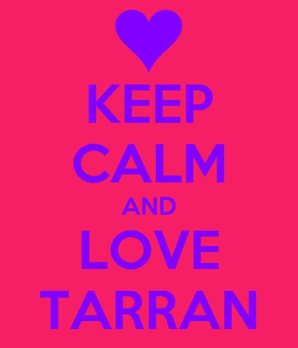 KEEP CALM AND LOVE TARRAN