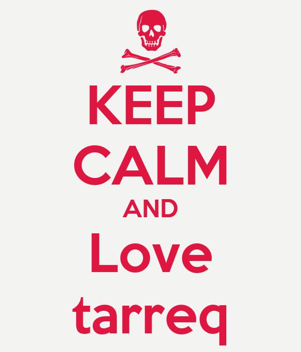 KEEP CALM AND Love tarreq