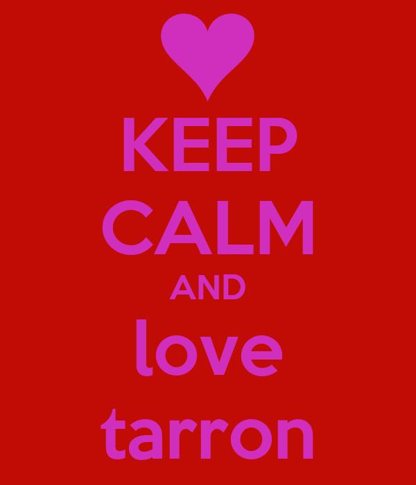 KEEP CALM AND love tarron