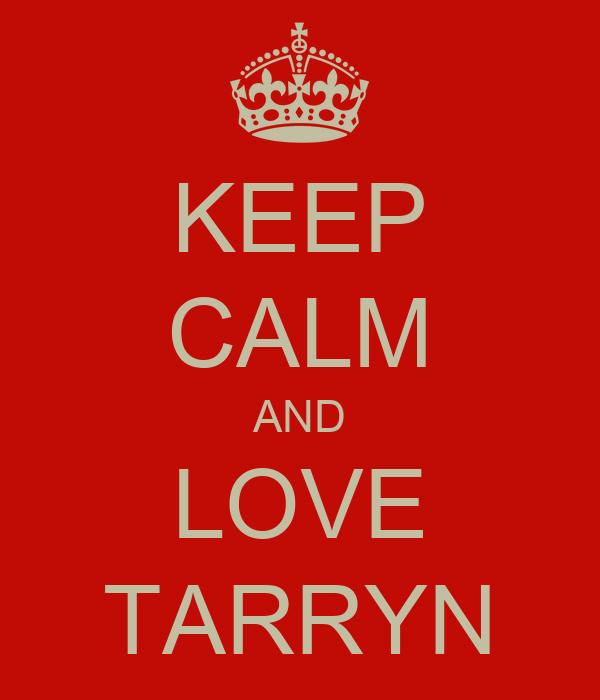 KEEP CALM AND LOVE TARRYN