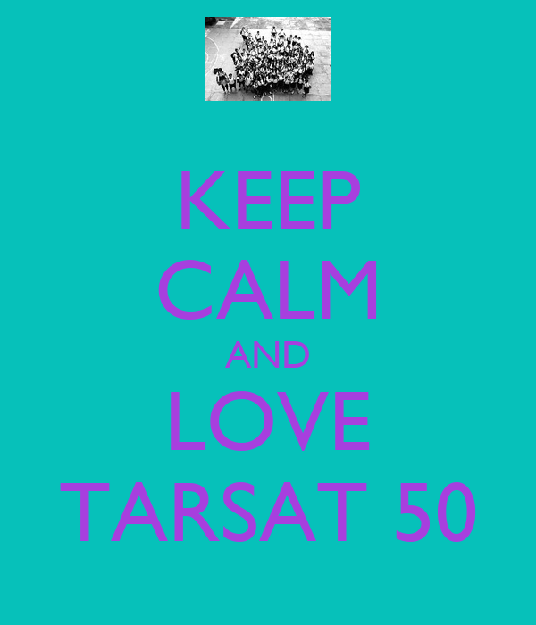 KEEP CALM AND LOVE TARSAT 50