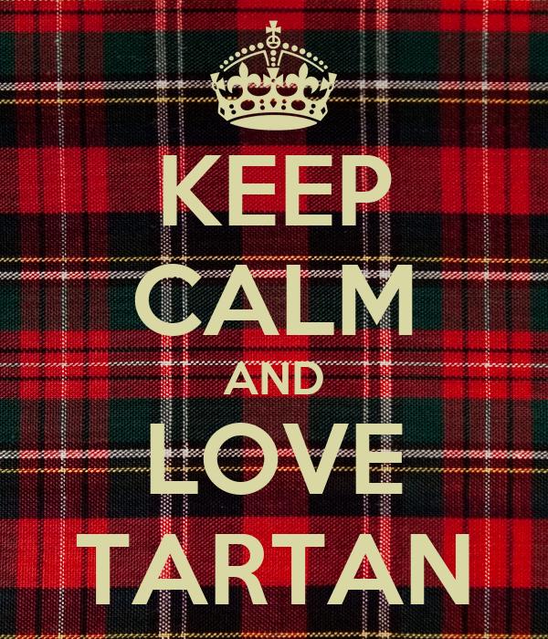 KEEP CALM AND LOVE TARTAN
