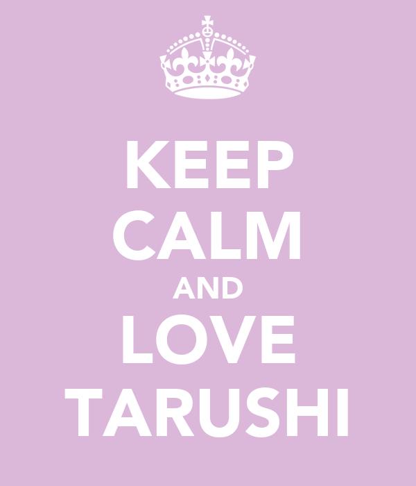 KEEP CALM AND LOVE TARUSHI