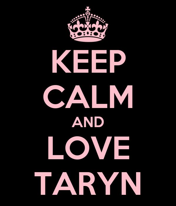 KEEP CALM AND LOVE TARYN