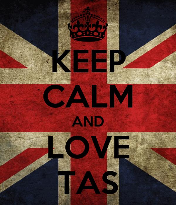 KEEP CALM AND LOVE TAS