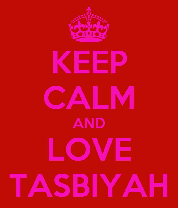 KEEP CALM AND LOVE TASBIYAH