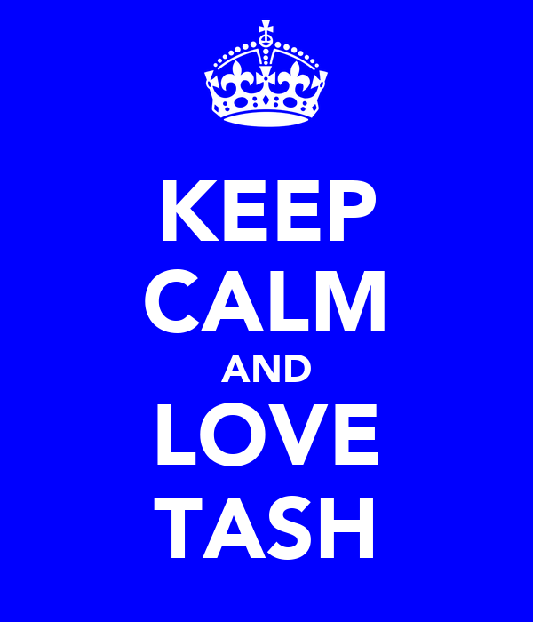 KEEP CALM AND LOVE TASH