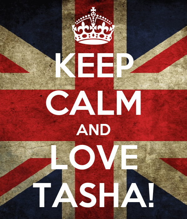 KEEP CALM AND LOVE TASHA!