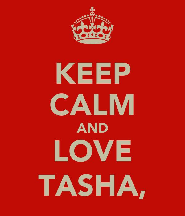 KEEP CALM AND LOVE TASHA,