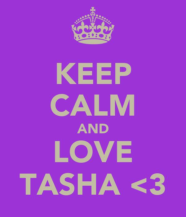 KEEP CALM AND LOVE TASHA <3