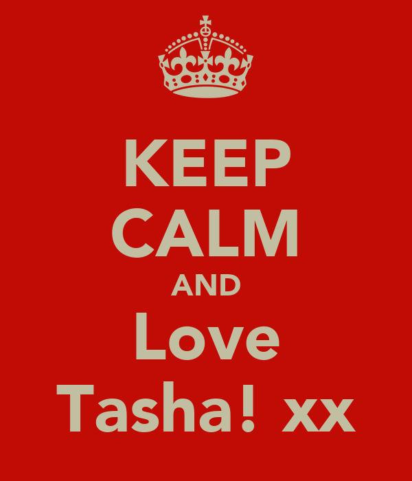 KEEP CALM AND Love Tasha! xx