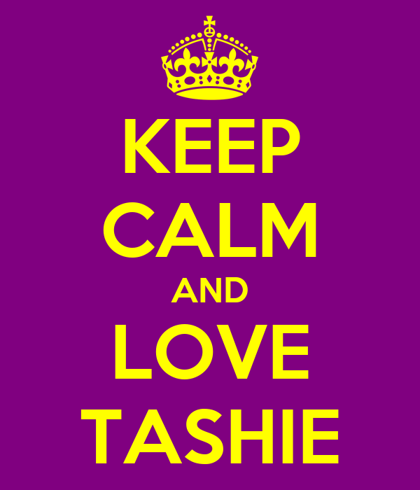 KEEP CALM AND LOVE TASHIE
