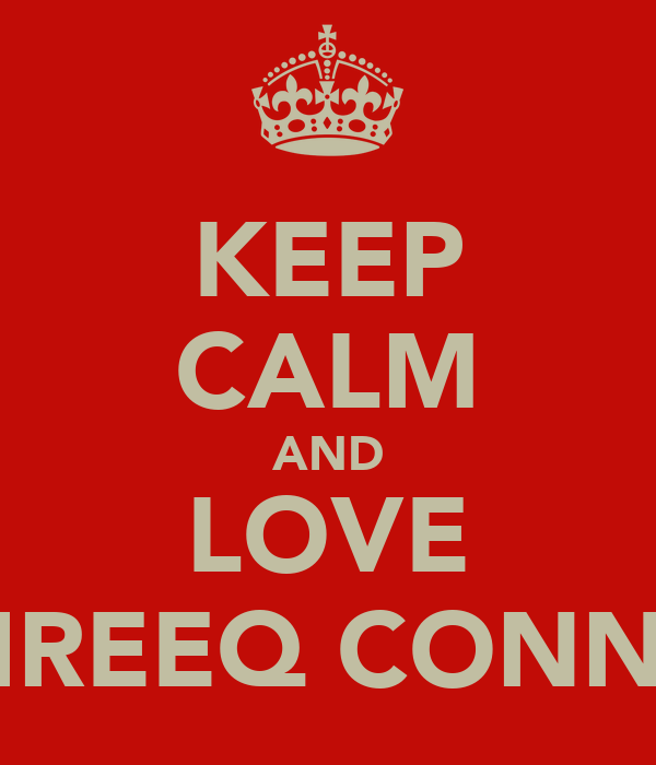 KEEP CALM AND LOVE TASHREEQ CONNELLY