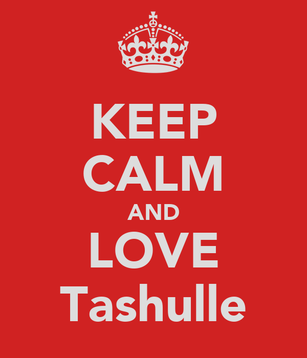 KEEP CALM AND LOVE Tashulle