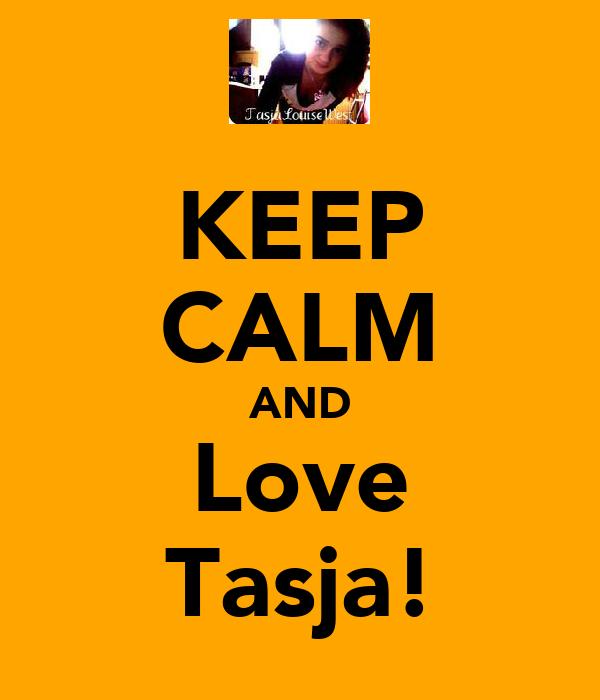 KEEP CALM AND Love Tasja!