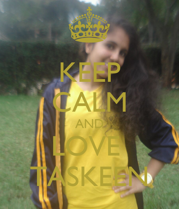 KEEP CALM AND LOVE  TASKEEN