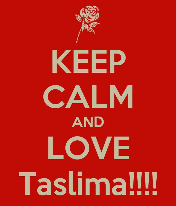 KEEP CALM AND LOVE Taslima!!!!